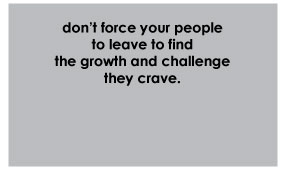 don't force your people to leave to find challenge